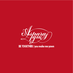ASPARAGUS - BE TOGETHER / you make me yawn